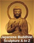 A to Z Photo Dictionary of Japanese Buddhist Sculpture, Gods, Goddesses, and Other Deities