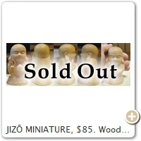 JIZŌ MINIATURE, $85. Wood = Fine-Grained Boxwood. Height = 10.0 CM.